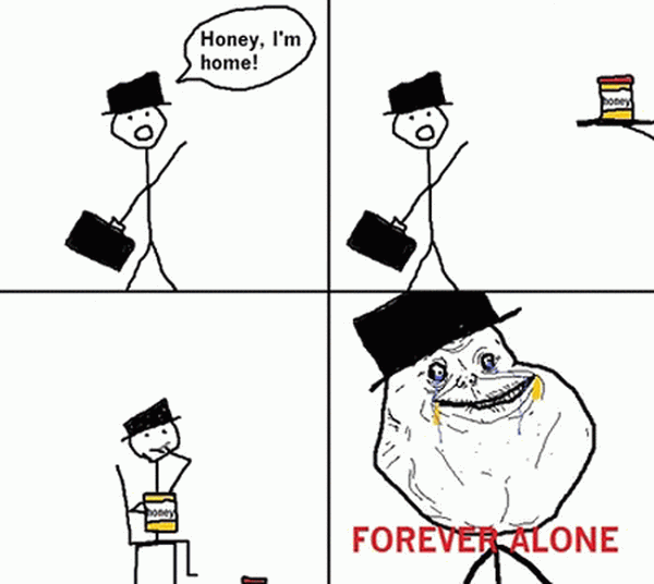 forever-alone-honey-I-am-home