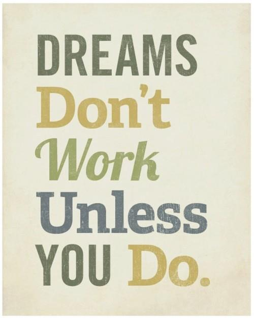 Dreams Work When You Work