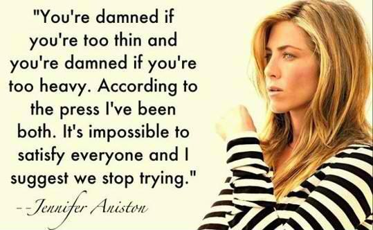 It is Impossible To Satisfy Everyone - Jennifer Anniston Quotes